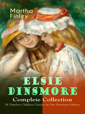 cover image of Elsie Dinsmore Complete Collection – 28 Timeless Children Classics in One Premium Edition