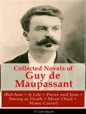 cover image of Collected Novels of Guy de Maupassant (Bel-Ami + a Life + Pierre and Jean + Strong as Death + Mont Oriol + Notre Coeur)