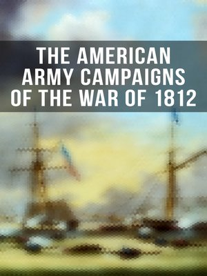 cover image of The American Army Campaigns of the War of 1812