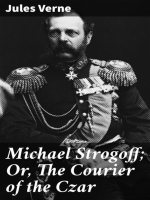 cover image of Michael Strogoff; Or, the Courier of the Czar