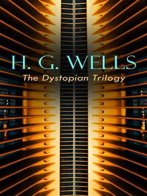 cover image of H. G. WELLS--The Dystopian Trilogy