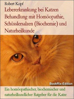 cover image of Lebererkrankung bei Katzen Behandlung mit Homöopathie, Schüsslersalzen (Biochemie) und Naturheilkunde