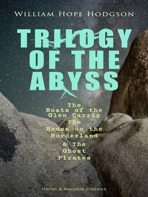 cover image of TRILOGY OF THE ABYSS – the Boats of the Glen Carrig, the House on the Borderland & the Ghost Pirates (Horror & Macabre Classics)