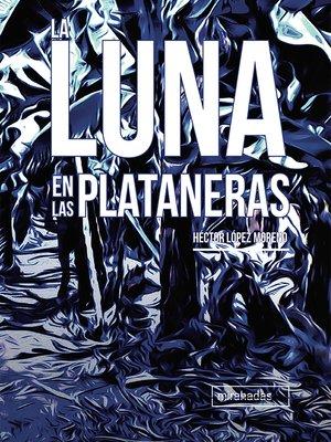 cover image of La luna en las plataneras