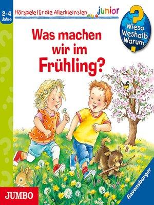 cover image of Wieso? Weshalb? Warum? junior. Was machen wir im Frühling?