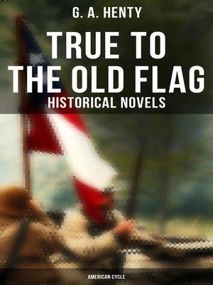 cover image of True to the Old Flag (Historical Novels--American Cycle)