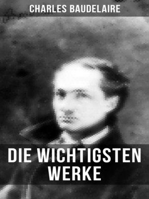 cover image of Die wichtigsten Werke von Charles Baudelaire