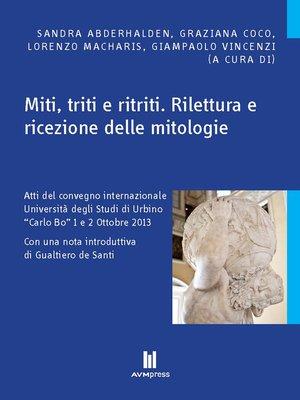 cover image of Miti, triti e ritriti. Rilettura e ricezione delle mitologie