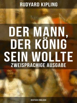 cover image of Der Mann, der König sein wollte--Zweisprachige Ausgabe (Deutsch-Englisch)
