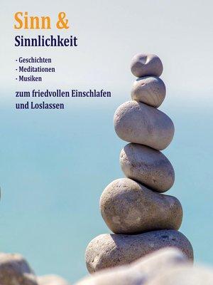 cover image of Sinn & Sinnlichkeit--Gedanken, Meditationen & Musiken zum Loslassen, Entspannen und Heilen