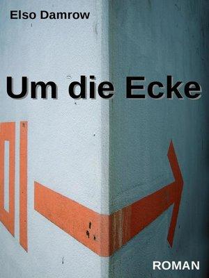 cover image of Um die Ecke