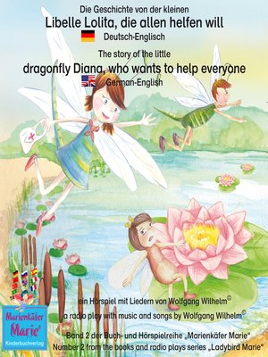 cover image of Die Geschichte von der kleinen Libelle Lolita, die allen helfen will. Deutsch-Englisch / the story of Diana, the little dragonfly who wants to help everyone. German-English