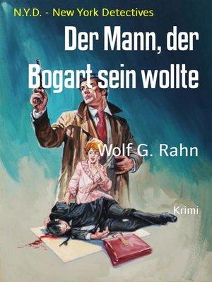 cover image of Der Mann, der Bogart sein wollte