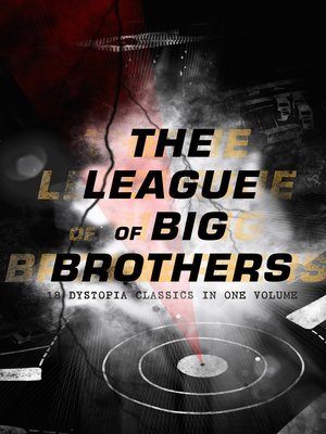 cover image of THE LEAGUE OF BIG BROTHERS--18 Dystopia Classics in One Volume