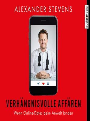 cover image of Verhängnisvolle Affären – Wenn Online-Dates beim Anwalt landen