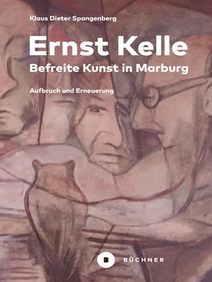 cover image of Ernst Kelle – Befreite Kunst in Marburg
