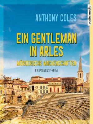 cover image of Ein Gentleman in Arles – Mörderische Machenschaften
