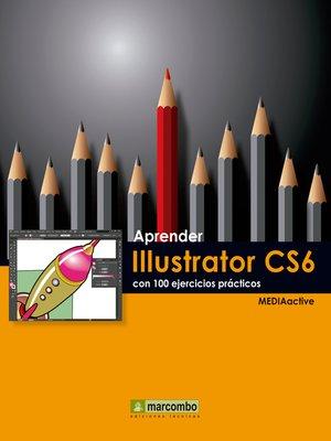 cover image of Aprender Illustrator CS6 con 100 ejercicios prácticos