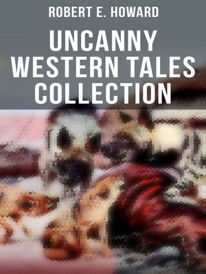 cover image of Robert E. Howard's Uncanny Western Tales Collection