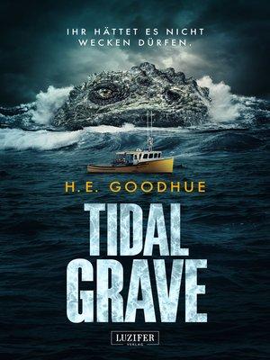 cover image of TIDAL GRAVE--Ihr hättet es nicht wecken dürfen!