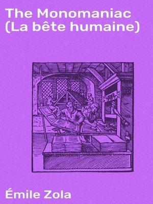 cover image of The Monomaniac (La bête humaine)