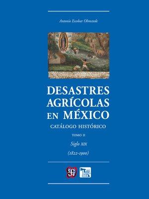 cover image of Desastres agrícolas en México. Catálogo histórico, II
