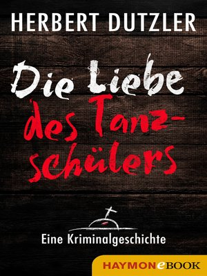 cover image of Die Liebe des Tanzschülers. Eine Kriminalgeschichte
