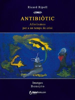 cover image of Antibiòtic. Aforismes per a un temps de crisi