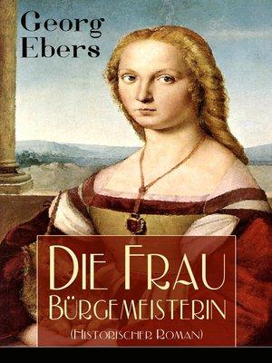 cover image of Die Frau Bürgemeisterin (Historischer Roman)