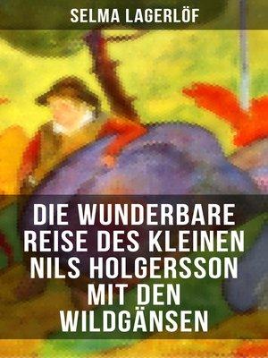 cover image of Die wunderbare Reise des kleinen Nils Holgersson mit den Wildgänsen