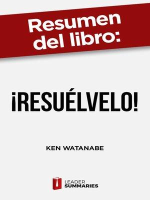 """cover image of Resumen del libro """"¡Resuélvelo!"""" de Ken Watanabe"""