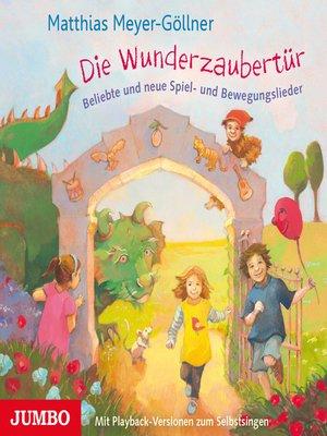 cover image of Die Wunderzaubertür. Neue Spiel- und Bewegungslieder