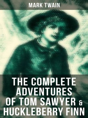 cover image of The Complete Adventures of Tom Sawyer & Huckleberry Finn