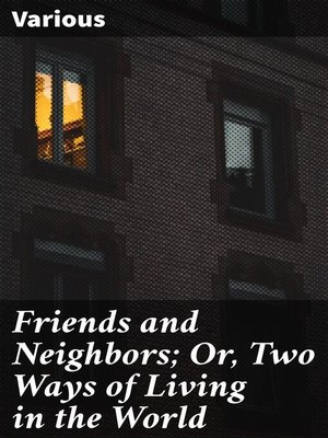 cover image of Friends and Neighbors; Or, Two Ways of Living in the World