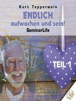 cover image of Endlich aufwachen und sein! Seminar Life--Teil 1