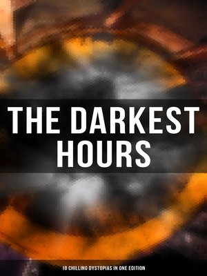 cover image of THE DARKEST HOURS--18 Chilling Dystopias in One Edition