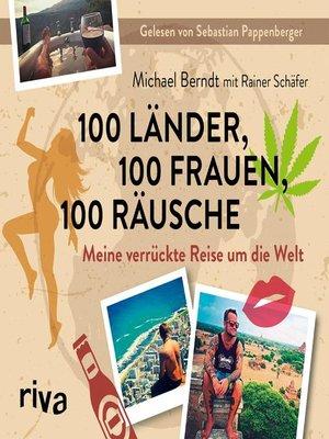 cover image of 100 Länder, 100 Frauen, 100 Räusche