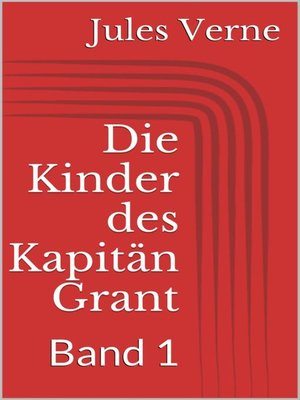 cover image of Die Kinder des Kapitän Grant, Band 1