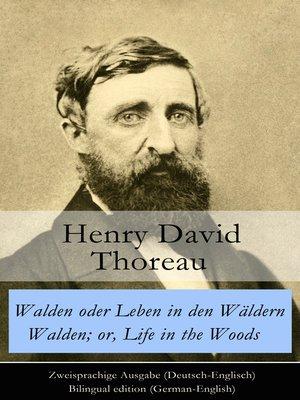 cover image of Walden oder Leben in den Wäldern / Walden; or, Life in the Woods--Zweisprachige Ausgabe (Deutsch-Englisch) / Bilingual edition (German-English)