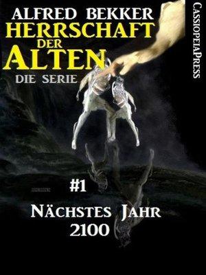 cover image of Nächstes Jahr 2100  (Herrschaft der Alten--Die Serie 1)