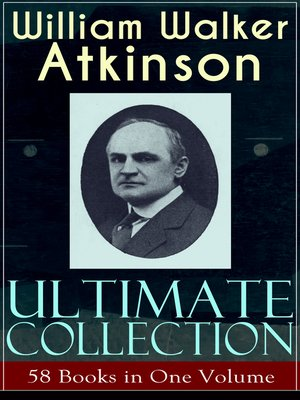 cover image of WILLIAM WALKER ATKINSON Ultimate Collection – 58 Books in One Volume
