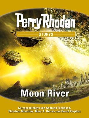 cover image of Moon River: Kurzgeschichten rund um PERRY RHODAN 2700