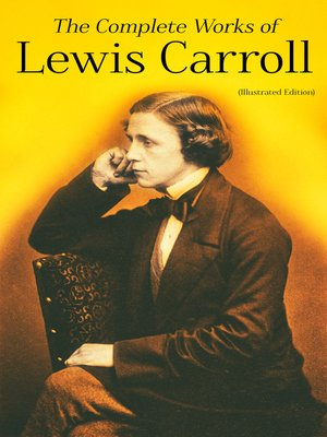 cover image of The Complete Works of Lewis Carroll (Illustrated Edition)