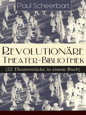 cover image of Revolutionäre Theater-Bibliothek (22 Theaterstücke in einem Buch)