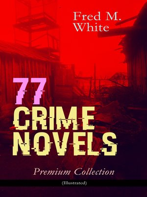 cover image of 77 CRIME NOVELS – Premium Collection (Illustrated)