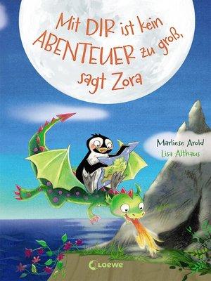 cover image of Mit dir ist kein Abenteuer zu groß, sagt Zora