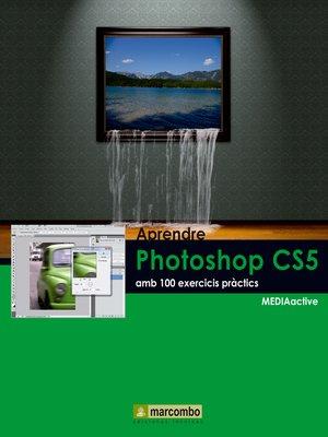 cover image of Aprendre Photoshop CS5 amb 100 excercicis práctics