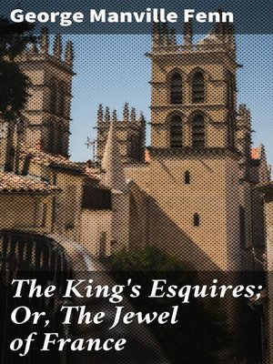 cover image of The King's Esquires; Or, the Jewel of France