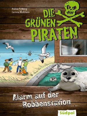 cover image of Die Grünen Piraten – Alarm auf der Robbenstation