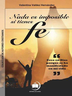 cover image of Nada es imposible si tienes fe